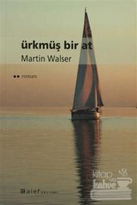 Ürkmüş Bir At - %21 indirimli  - Martin Walser - Alef Yayınevi  - Edeb