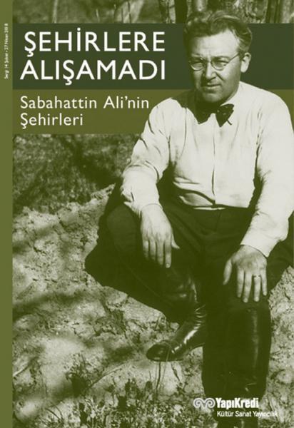 Şehirlere Alışamadı Sabahattin Ali'nin Şehirleri