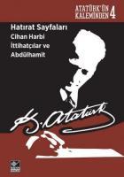 Atatürkün Kaleminden-4 Hatırat Sayfaları Cihan Harbi İttihatçılar ve Abdülhamit