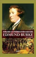 Edmund Burke - Aydınlanma Eleştirisinden Devrim Karşıtlığına