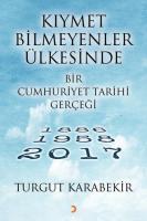 Kıymet Bilmeyenler Ülkesinde Bir Cumhuriyet Tarihi Gerçeği 1886-1958-2017