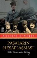 Küller Altında Yakın Tarih-5: Paşaların Hesaplaşması