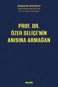 Prof. Dr. Özer Seliçi'nin Anısına Armağan Bahçeşehir Üniversitesi Hukuk Fakültesi Dergisi Cilt:11 Sayı:145 – 146 Eylül – Ekim 2016