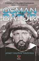 Türkistan'ın Ölümsüz Kahramanı Altayların Kartalı Osman Batur