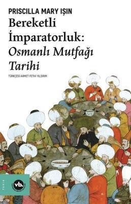 Bereketli İmparatorluk: Osmanlı Mutfağı Tarihi Priscilla Mary Işın