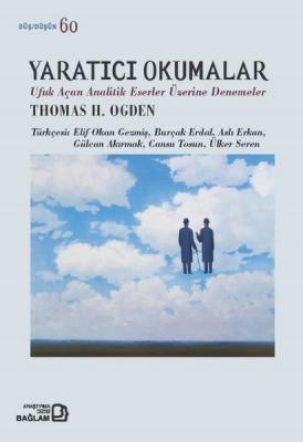 Yaratıcı Okumalar Ufuk Açan Analitik Eserler Denemeler Thomas H. Ogden