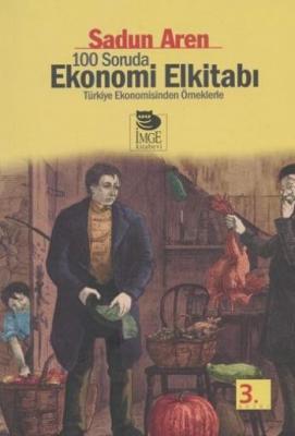 """100 Soruda Ekonomi Elkitabı """"Türkiye Ekonomisinden Örneklerle"""""""