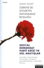 Sosyal Demokrat Parti Krizi ve Sol Arayışlar: Türkiye'de Siyasetin Dayanılmaz Boşluğu