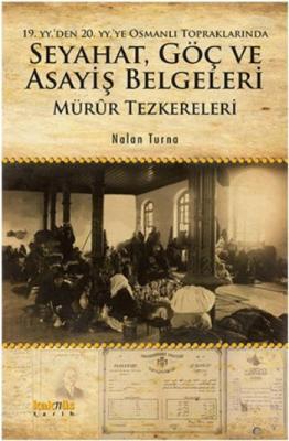 19. yy'den 20. yy'ye Osmanlı Topraklarında Seyahat Göç ve Asayiş Belgeleri Mürur Tezkereleri