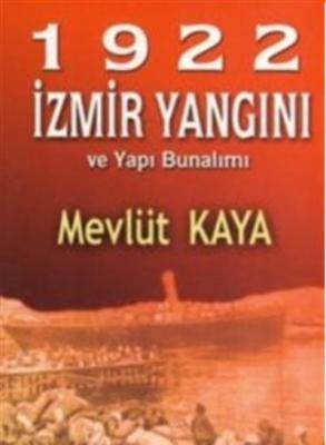 1922 İzmir Yangını ve Yapı Bunalımı Mevlüt Kaya