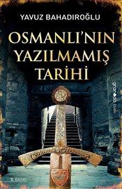 Osmanlı'nın Yazılmamış Tarihi Yavuz Bahadıroğlu