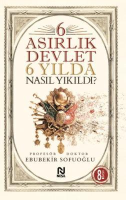 6 Asırlık Devlet 6 Yılda Nasıl Yıkıldı Ebubekir Sofuoğlu