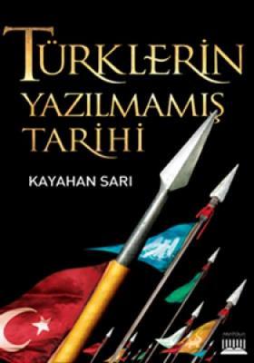 Türklerin Yazılmamış Tarihi Kayahan Sarı