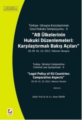 Türkiye – Ukrayna Karşılaştırmalı Ceza Hukuku Sempozyumu – IIAB Ülkelerinin Hukuki Düzenlemeleri: Karşılaştırmalı Bakış Açıları 28. 09 – 01.10.2012 – Odessa/Ukrayna
