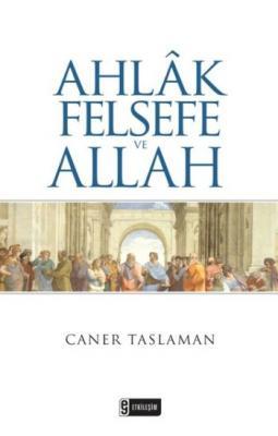 Ahlak Felsefe ve Allah Caner Taslaman