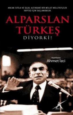 Alparslan Türkeş Diyor Ki,Ahmet İzci