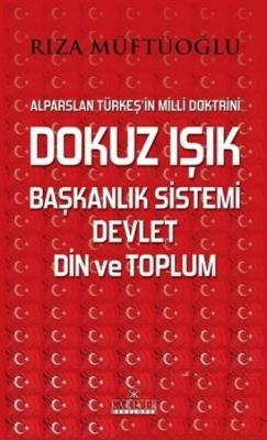 Alparslan Türkeşin Milli Doktrini Dokuz Işık Başkanlık Sistemi Devlet Din ve Toplum