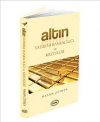 Altın Yatırımı Bankacılığı ve Kredileri Hasan Zeybek