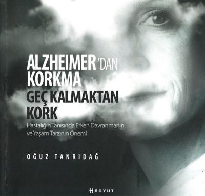 Alzheimer'den Korkma Geç Kalmaktan Kork
