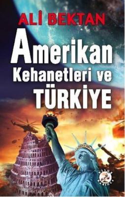 Amerikan Kehanetleri ve Türkiye Ali Bektan