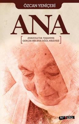 Ana - Anadolu'da Yaşanmış Gerçek Bir Ana-Oğul Hikayesi Özcan Yeniçeri