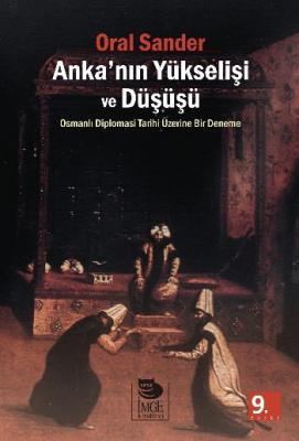 Anka'nın Yükselişi ve Düşüşü (Osmanlı Diplomasi Tarihi Üzerine Bir Deneme)