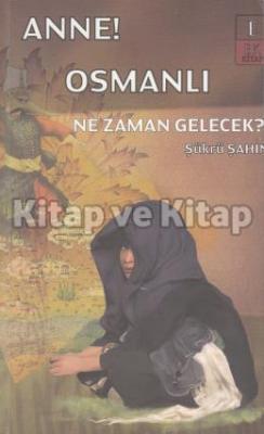 Anne Osmanlı Ne Zaman Gelecek?