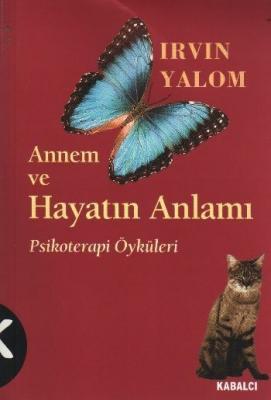 Annem ve Hayatın Anlamı (Psikoterapi Öyküleri) Irvin Yalom