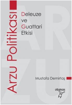 Arzu Politikası-Deleuze ve Guattari Etkisi