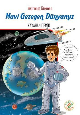 Astronot Gökmen 1- Mavi Gezegen Dünyamız