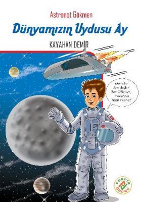 Astronot Gökmen 2- Dünyamızın Uydusu Ay