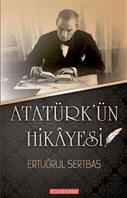 Atatürk ün Hikayesi