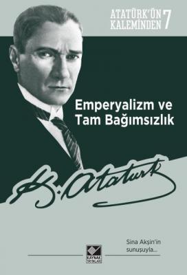 Atatürk'ün Kaleminden 6 Emperyalizm Ve Tam Bağımsızlık
