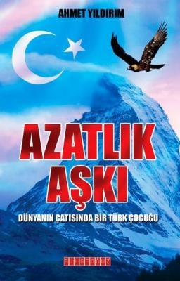 Azatlık Aşkı Dünyanın Çatısında Bir Türk Çocuğu