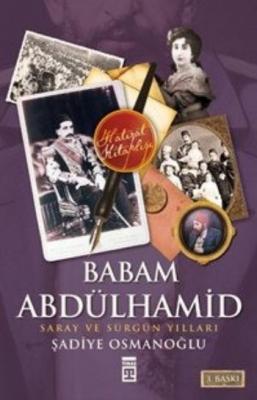 """Babam Abdülhamid """"Saray ve Sürgün Yılları"""""""