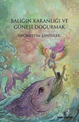 Balığın Karanlığı ve Güneşi Doğurmak