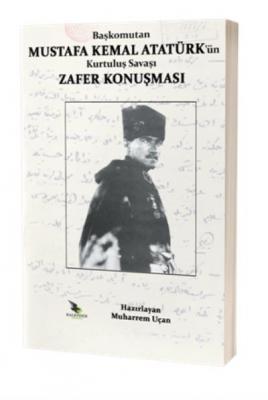 Başkomutan Mustafa Kemal Atatürk'ün Kurtuluş Savaşı Zafer Konuşması