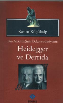 Batı Metafiziğinin Dekonstrüksiyonu: Heidegger ve
