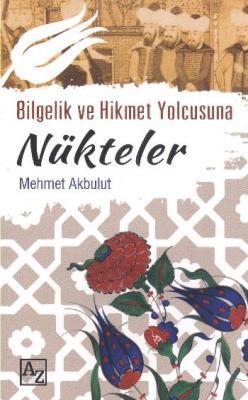 Bilgelik ve Hikmet Yolcusuna Nükteler,Mehmet Akbulut