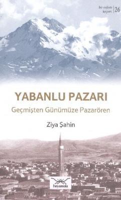 Bir Nefeste Kayseri-26 Yabanlu Pazarı Geçmişten Günümüze Pazarören