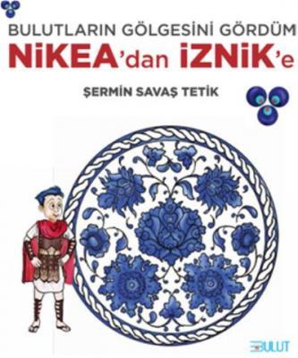 Bulutların Gölgesini Gördüm - Nikea'dan İznik'e