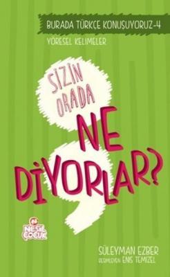Burada Türkçe Konuşuyoruz Serisi 4-Sizin Orda Ne Diyorlar
