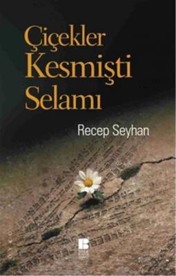 Çiçekler Kesmişti Selamı,Recep Seyhan
