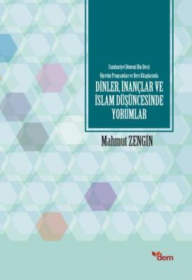 Cumhuriyet Dönemi Din Dersi Öğretim Programları ve Ders Kitaplarında Dinler İnançlar ve İslam Düşünc