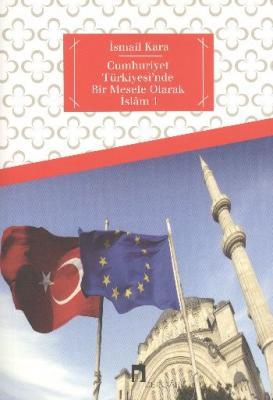 Cumhuriyet Türkiyesi'nde Bir Mesele Olarak İslam,İsmail Kara