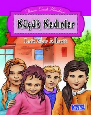 Dünya Çocuk Klasikleri Dizisi Küçük Kadınlar