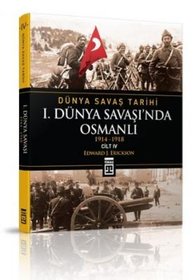 Dünya Savaş Tarihi IV  I.Dünya Savaşında Osmanlı 1914-1918