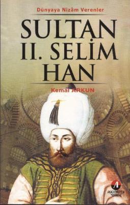 Dünyaya Nizam Verenler-05: Sultan II. Selim Han (11. Osmanlı Padişahı 76. İslam Halifesi)