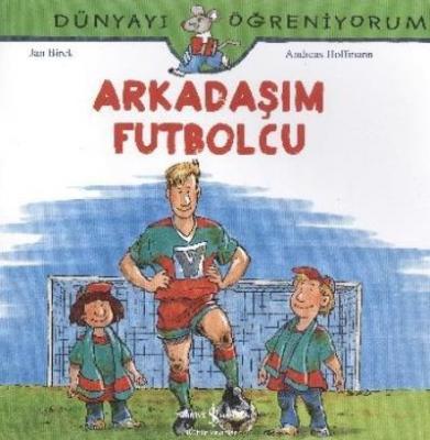 Dünyayı Öğreniyorum Arkadaşım Futbolcu