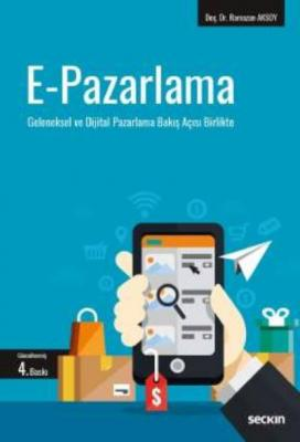 E–Pazarlama Geleneksel ve Dijital Pazarlama Bakış Açısı Birlikte
